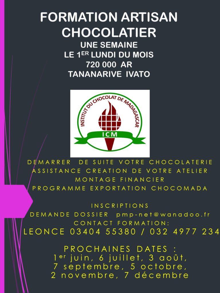 FORMATION ARTISAN  CHOCOLATIER  UNE SEMAINE  LE 1ER LUNDI DU MOIS  720 000AR  TANANARIVEIVATO  DEMARRERDE SUITE VOTRE CHOCOLATERIE  ASSISTANCE CREATION DE VOTRE ATELIER  MONTAGE FINANCIER  PROGRAMME EXPORTATION CHOCOMADA    INSCRIPTIONS  DEMANDE DOSSIERpmp-net@wanadoo.fr  CONTACT FORMATION:  LEONCE 03404 55380 / 032 4977 234  PROCHAINES DATES : 1er juin, 6 juillet, 3 août,  7 septembre, 5 octobre,  2 novembre, 7 décembre